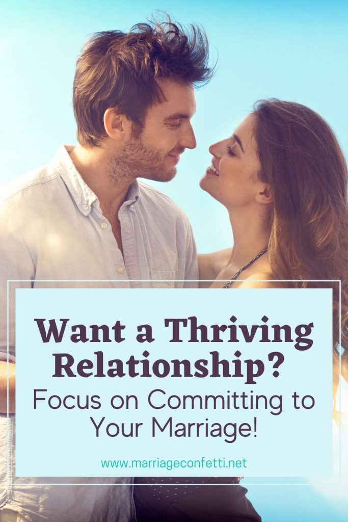 Committing to your marriage on a new level will help it to thrive, not just survive.